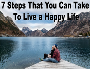 7 Steps That You Can Take To Live a Happy Life