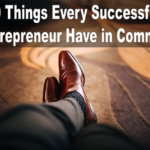 10 Things Every Successful Entrepreneur Have in Common